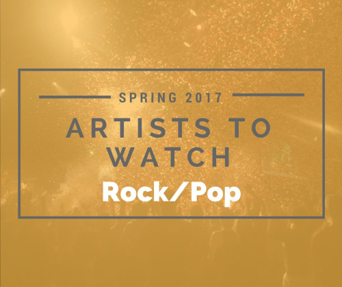 Artists to Watch Spring 2017: Rock/Pop