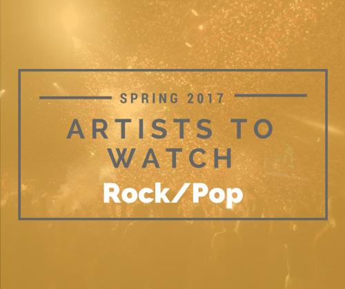 Artists to Watch Spring 2017: Rock/Pop