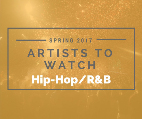 Artists to Watch Spring 2017: Hip-Hop/R&B