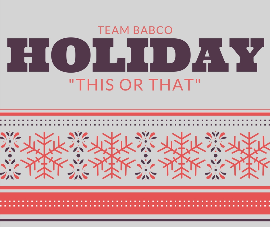 "Team Babco: Holiday ""This or that"""